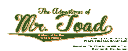 The Adventures of Mr. Toad: A Musical for the Whole Family by Piers Chater-Robinson, Based on